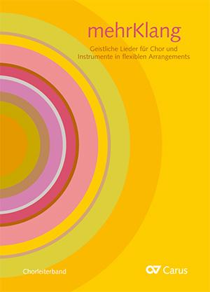 mehrKlang. Geistliche Lieder für Chor und Instrumente in flexiblen Arrangements