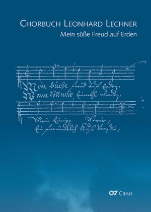 Mein süße Freud auf Erden. Chorbuch Leonhard Lechner