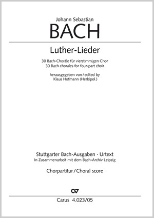 Luther Lieder in settings by J. S. Bach for mixed choir SATB
