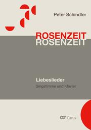 Schindler: Rosenzeit. Ein Liederzyklus über die Liebe. Chansons für Singstimme und Klavier
