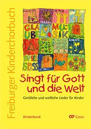 Freiburger Kinderchorbuch - Kinderband. Singt für Gott und die Welt