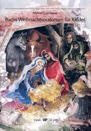 Michael Gusenbauer: Bachs Weihnachtsoratorium für Kinder