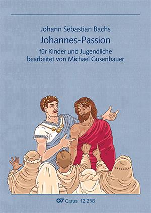 Michael Gusenbauer: Johann Sebastian Bachs Johannes-Passion für Kinder und Jugendliche