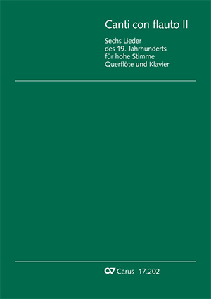 Canti con flauto II. Sechs Lieder des 19. Jahrhunderts für hohe Stimme, Querflöte und Klavier