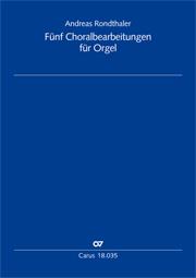Rondthaler: Fünf Choralbearbeitungen für Orgel