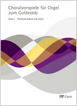 Choralvorspiele für Orgel zum Gotteslob. Bd. 2: Österliche Bußzeit und Ostern