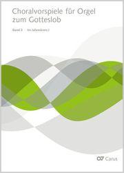 Choralvorspiele für Orgel zum Gotteslob, Bd. 3: Im Jahreskreis I