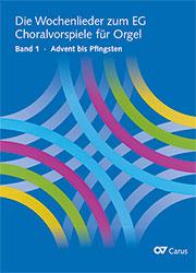 Die Wochenlieder zum EG. Choralvorspiele für Orgel, Bd. 1 Advent bis Pfingsten