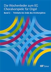 Die Wochenlieder zum EG. Choralvorspiele für Orgel, Bd. 2 Trinitatis bis Ende des Kirchenjahres