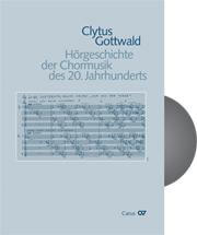 Clytus Gottwald: Hörgeschichte der Chormusik des 20. Jahrhunderts (1950-2000)