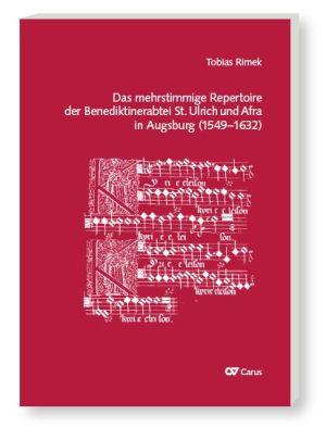 Tobias Rimek: Das mehrstimmige Repertoire der Benediktinerabtei St. Ulrich und Afra in Augsburg (1548–1632)