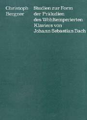 Christoph Berger: Etudes sur la forme des préludes dans le Clavier bien tempéré de J. S. Bach