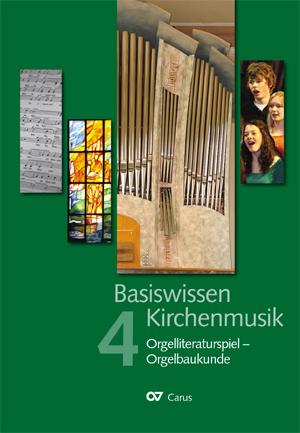Basiswissen Kirchenmusik (Band 4):  Orgelliteraturspiel - Orgelbaukunde