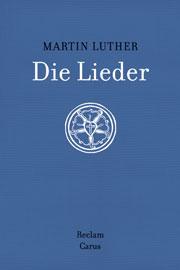 Martin Luther: Die Lieder. Mit Original-Melodien, Abbildungen und Kommentar