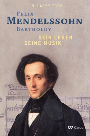 R. Larry Todd: Felix Mendelssohn Bartholdy – Sein Leben - Seine Musik