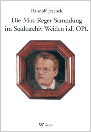 Die Max-Reger-Sammlung im Stadtarchiv Weiden i.d. Opf.