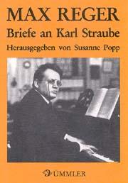 Max Reger: Briefe an Karl Straube
