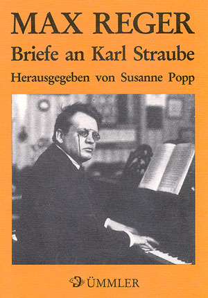 Max Reger: Briefe an Karl Straube