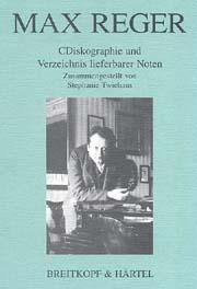 Max Reger: Diskographie und Verzeichnis lieferbarer Noten