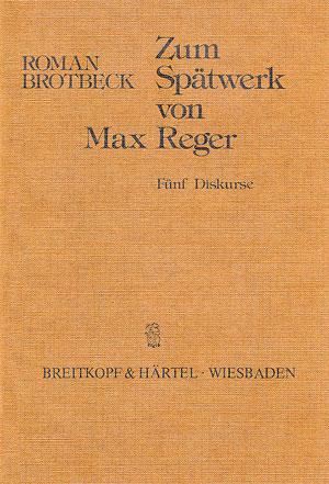 Max Reger: Zum Spätwerk von Max Reger