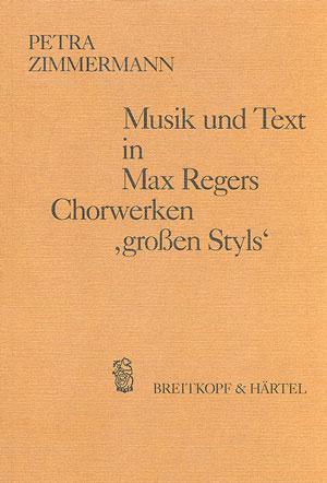 """Max Reger: Musik und Text in Regers Chorwerken """"großen Styls"""""""