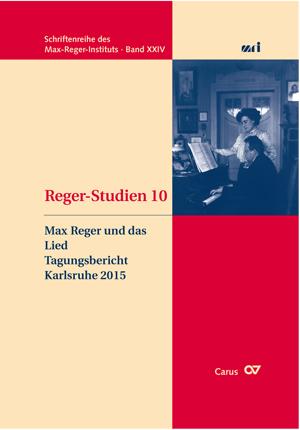 Reger-Studien 10: Max Reger und das Lied. Tagungsbericht Karlsruhe 2015