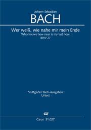 Johann Sebastian Bach: Who knows how near is my last hour?