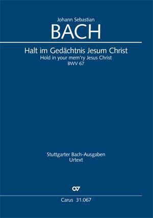 Johann Sebastian Bach: Halt im Gedächtnis Jesum Christ
