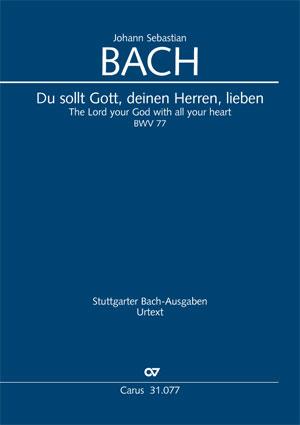 Johann Sebastian Bach: Du sollt Gott, deinen Herren, lieben