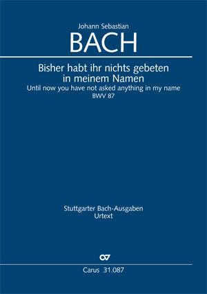 Johann Sebastian Bach: Bisher habt ihr nichts gebeten in meinem Namen
