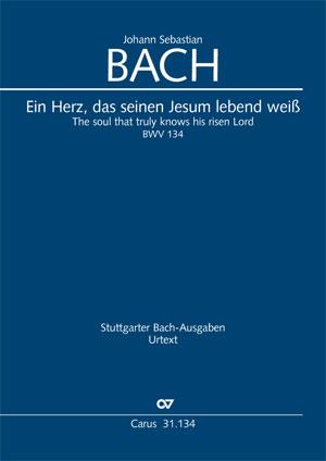 Johann Sebastian Bach: Ein Herz, das seinen Jesum lebend weiß