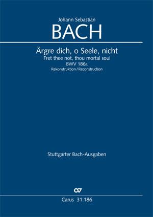 Johann Sebastian Bach: Ärgre dich, o Seele, nicht