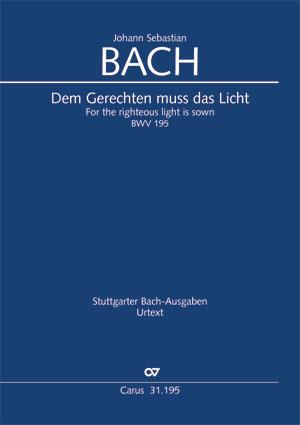 Johann Sebastian Bach: Dem Gerechten muss das Licht