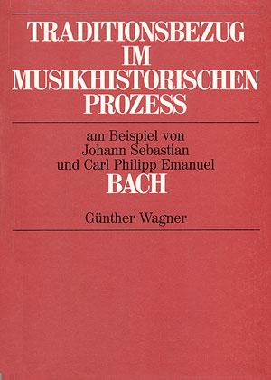 Günther Wagner: Traditionsbezug im musikhistorischen Prozess am Beispiel von Johann Sebastian und Carl Philipp Emanuel Bach