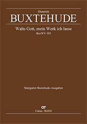 Dieterich Buxtehude: Walts Gott, mein Werk ich lasse