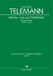 Georg Philipp Telemann: Weiche, Lust und Fröhlichkeit