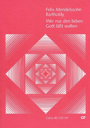 Felix Mendelssohn Bartholdy: Wer nur den lieben Gott läßt walten