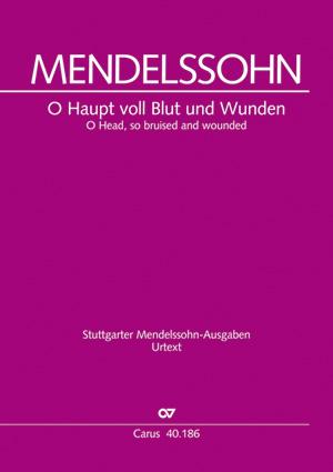 Felix Mendelssohn Bartholdy: O Haupt voll Blut und Wunden