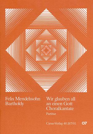 Felix Mendelssohn Bartholdy: Wir glauben all an einen Gott