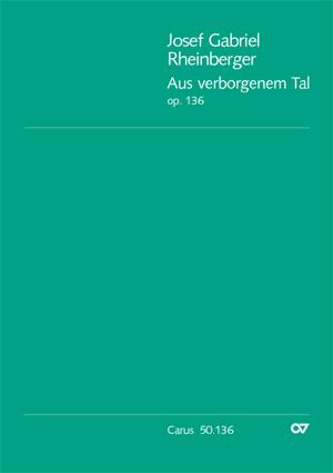 Rheinberger: Aus verborgenem Tal op. 136