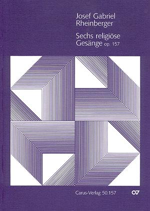 Rheinberger: Sechs religiöse Gesänge op. 157