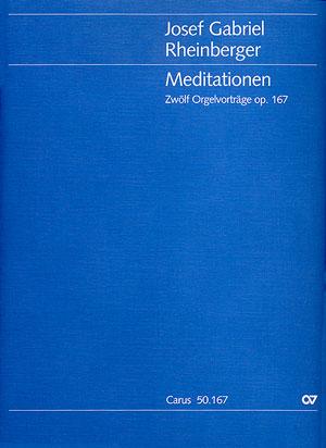 Rheinberger: Meditationen. Zwölf Orgelvorträge op. 167