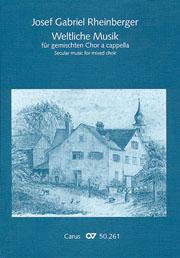 Rheinberger: Weltliche Musik für gemischten Chor a cappella