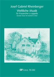 Rheinberger: Weltliche Musik für Frauenchor a cappella