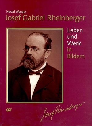 Josef Gabriel Rheinberger: Leben und Werk in Bildern