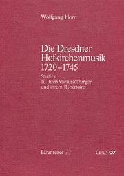 Wolfgang Horn: Die Dresdner Hofkirchenmusik 1720-1745