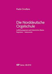 Paolo Crivellaro: Die Norddeutsche Orgelschule