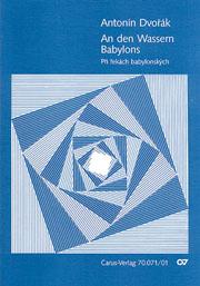 Antonín Dvorák: An den Wassern Babylons / Pri rekach babylonskych