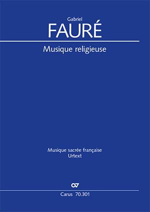 Fauré: Musique religieuse. Édition intégrale des petites œuvres pour l'église