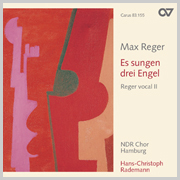 Reger: Es sungen drei Engel. Reger vocal II (Rademann)